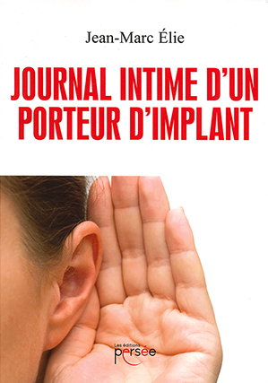 """Journal intime d'un porteur d'implant"" de Jean-Marc Elie, professeur au pôle Insertion de l'INJS de Chambéry"